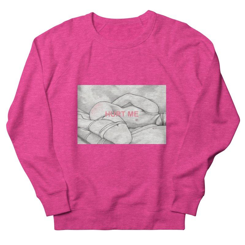 HURT ME Women's French Terry Sweatshirt by Martin Bedolla's Artist Shop