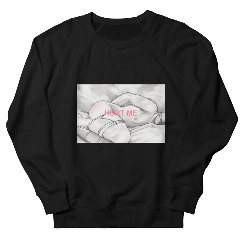 HURT ME Women's French Terry Sweatshirt by Martin Bedolla's Artist Shop