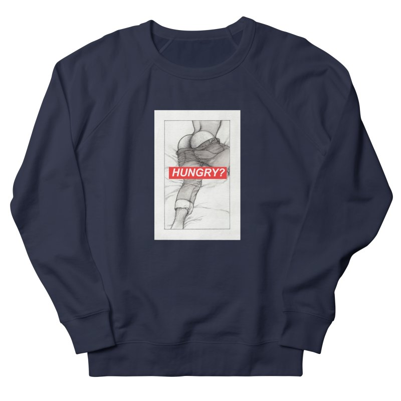 HUNGRY? Women's French Terry Sweatshirt by Martin Bedolla's Artist Shop