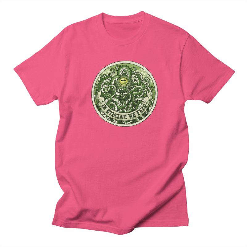 In Cthulhu We Fear Women's Unisex T-Shirt by Marty's Artist Shop
