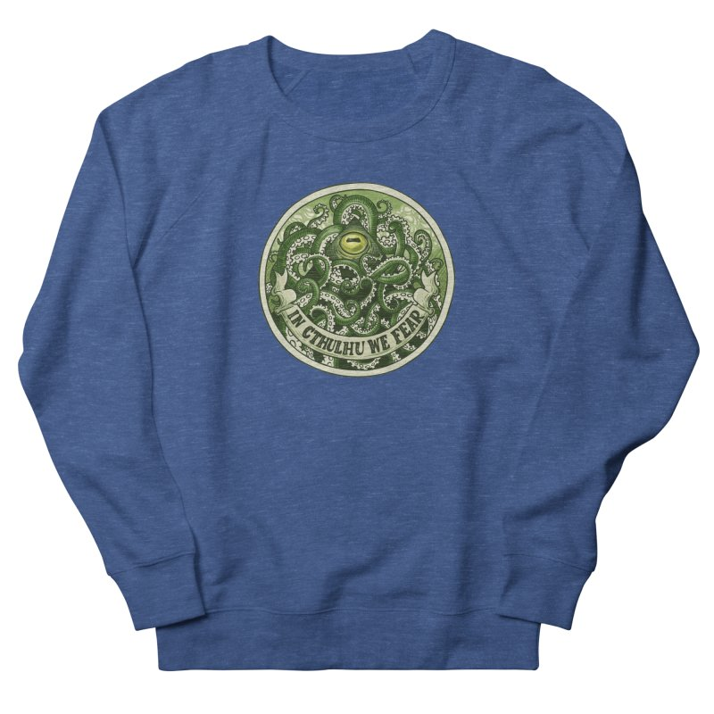 In Cthulhu We Fear Women's French Terry Sweatshirt by Marty's Artist Shop