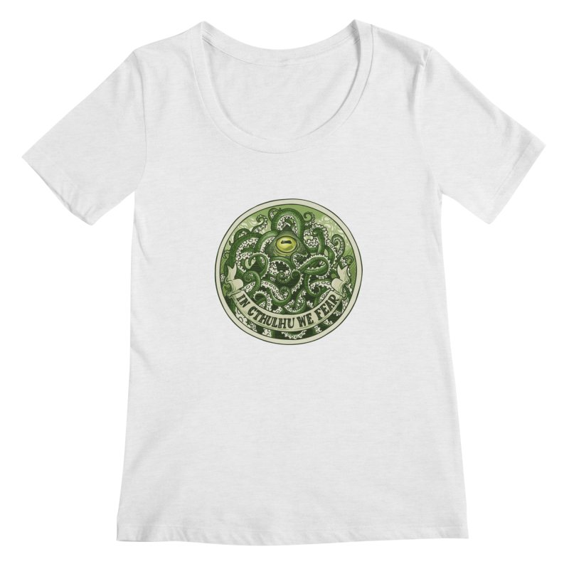 In Cthulhu We Fear Women's Scoopneck by Marty's Artist Shop