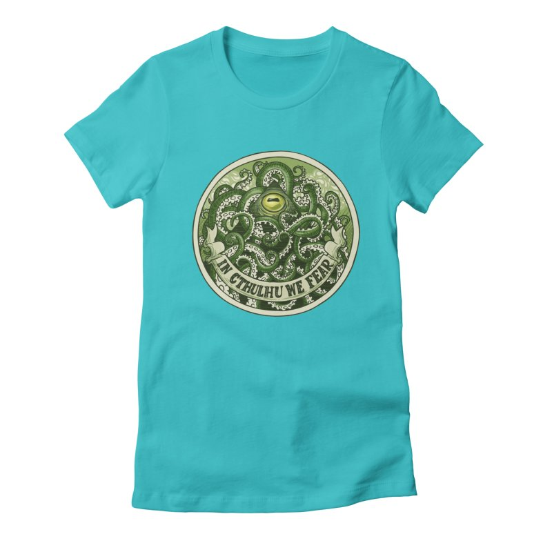 In Cthulhu We Fear Women's Fitted T-Shirt by Marty's Artist Shop