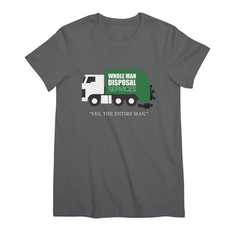 Whole Man Disposal Women's T-Shirt by Marty's Artist Shop