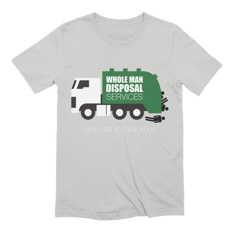 Whole Man Disposal Men's Extra Soft T-Shirt by Marty's Artist Shop