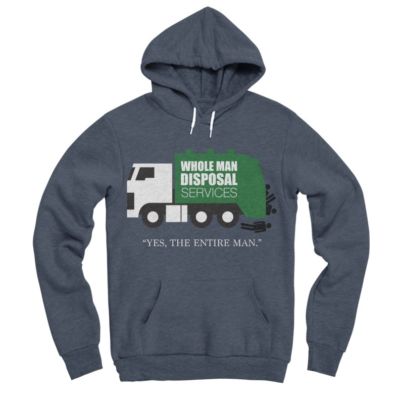 Whole Man Disposal Men's Sponge Fleece Pullover Hoody by Marty's Artist Shop