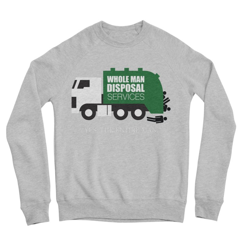 Whole Man Disposal Women's Sponge Fleece Sweatshirt by Marty's Artist Shop