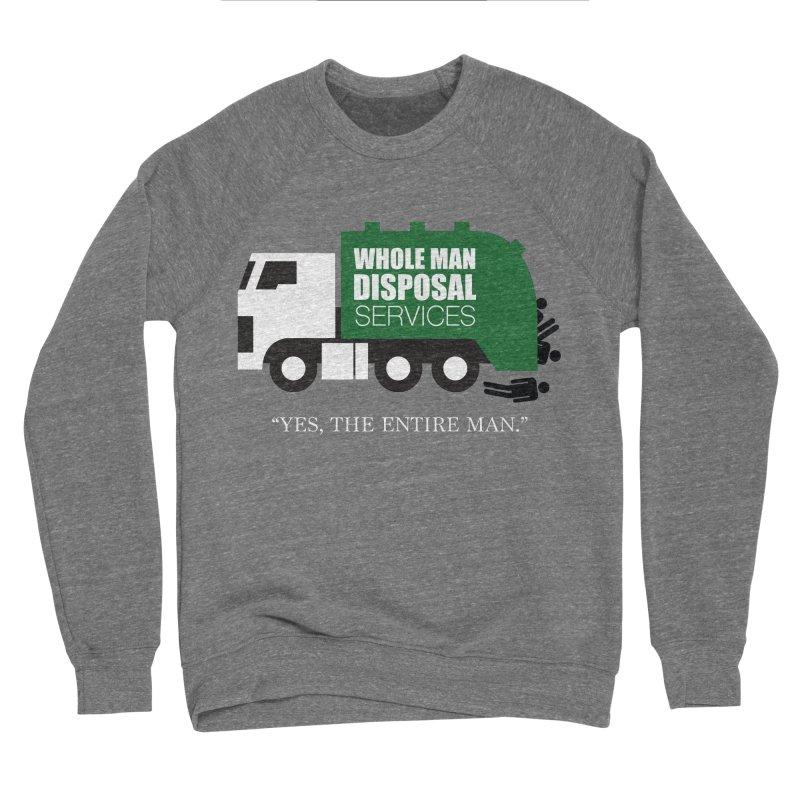 Whole Man Disposal Men's Sponge Fleece Sweatshirt by Marty's Artist Shop