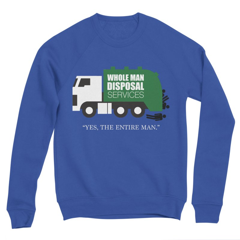Whole Man Disposal Women's Sweatshirt by Marty's Artist Shop