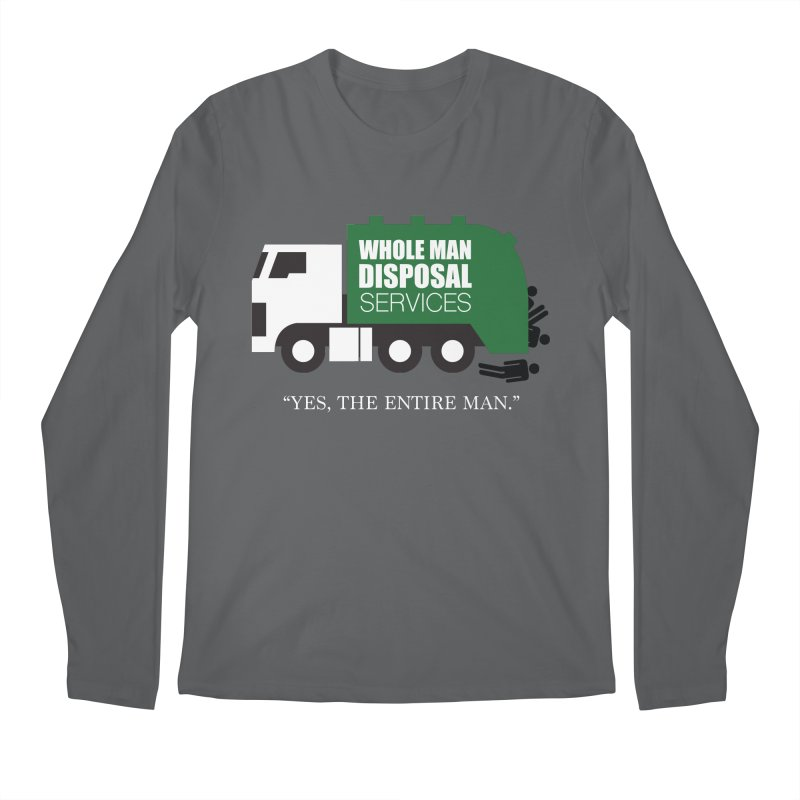 Whole Man Disposal Men's Longsleeve T-Shirt by Marty's Artist Shop