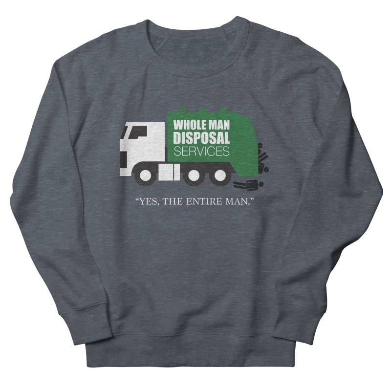 Whole Man Disposal Women's French Terry Sweatshirt by Marty's Artist Shop