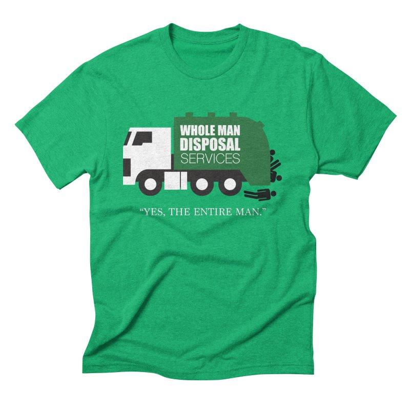 Whole Man Disposal Men's Triblend T-Shirt by Marty's Artist Shop