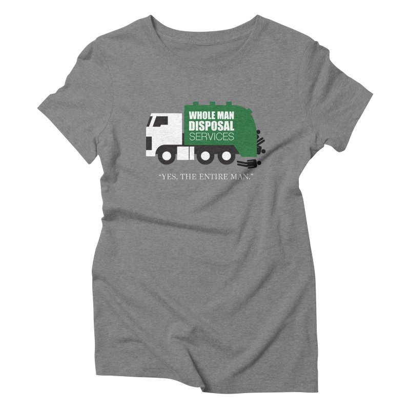 Whole Man Disposal Women's Triblend T-Shirt by Marty's Artist Shop
