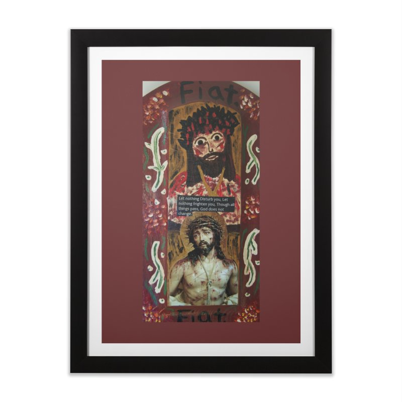 Jesus Crucified -Let Nothing Disturb You... Home Framed Fine Art Print by Mary Kloska Fiat's Artist Shop