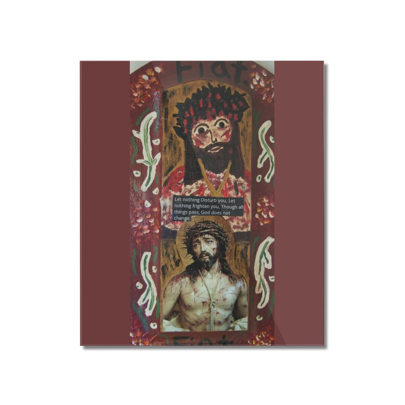 Jesus Crucified -Let Nothing Disturb You... Home Mounted Acrylic Print by Mary Kloska Fiat's Artist Shop
