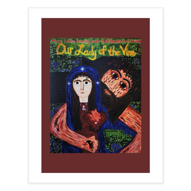 Our Lady of the Vine Home Fine Art Print by Mary Kloska Fiat's Artist Shop
