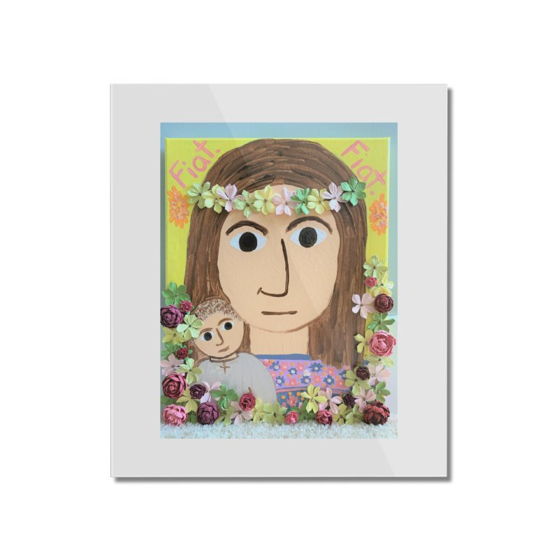 Flowering Mary Home Mounted Acrylic Print by Mary Kloska Fiat's Artist Shop