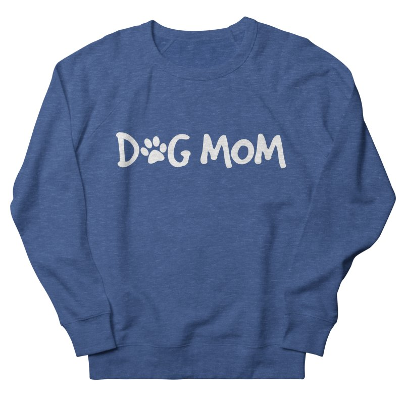 Dog Mom Women's French Terry Sweatshirt by marylandspca's Artist Shop