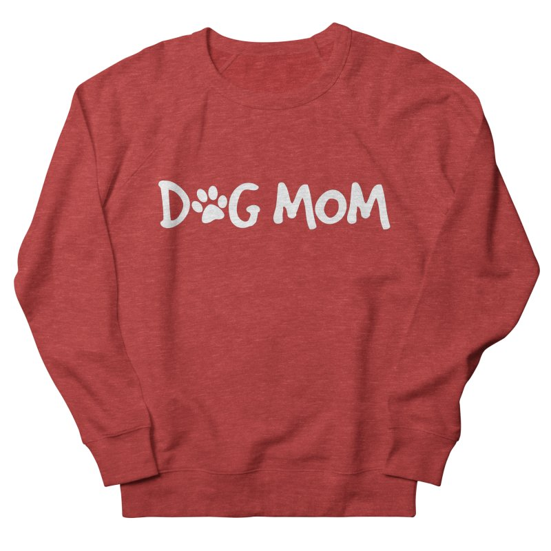 Dog Mom Women's French Terry Sweatshirt by Maryland SPCA's Artist Shop
