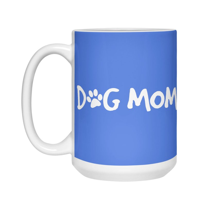 Dog Mom Accessories Mug by Maryland SPCA's Artist Shop