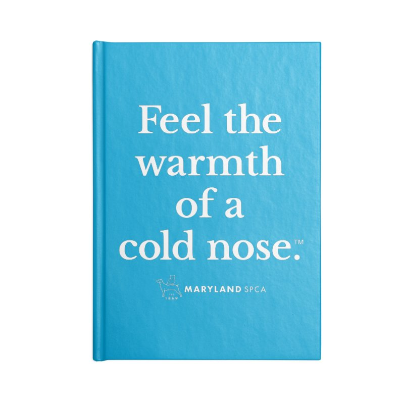 Feel the Warmth of a Cold Nose Accessories Notebook by Maryland SPCA's Artist Shop