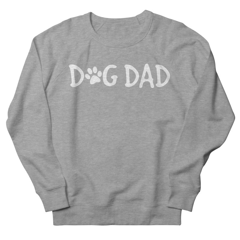 Dog Dad Men's French Terry Sweatshirt by marylandspca's Artist Shop