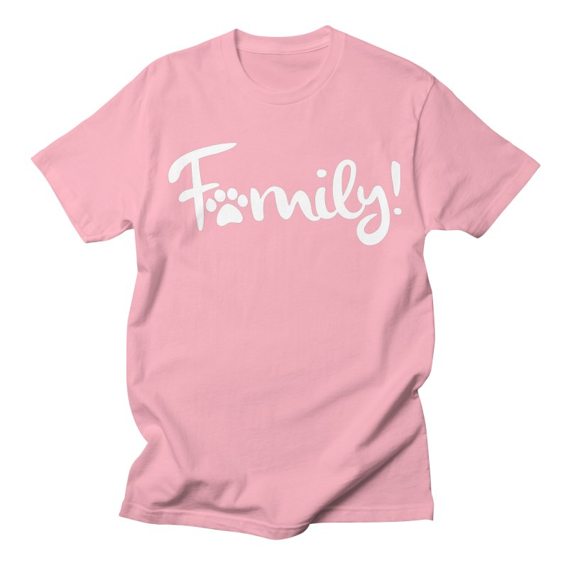 Family! Women's Regular Unisex T-Shirt by Maryland SPCA's Artist Shop