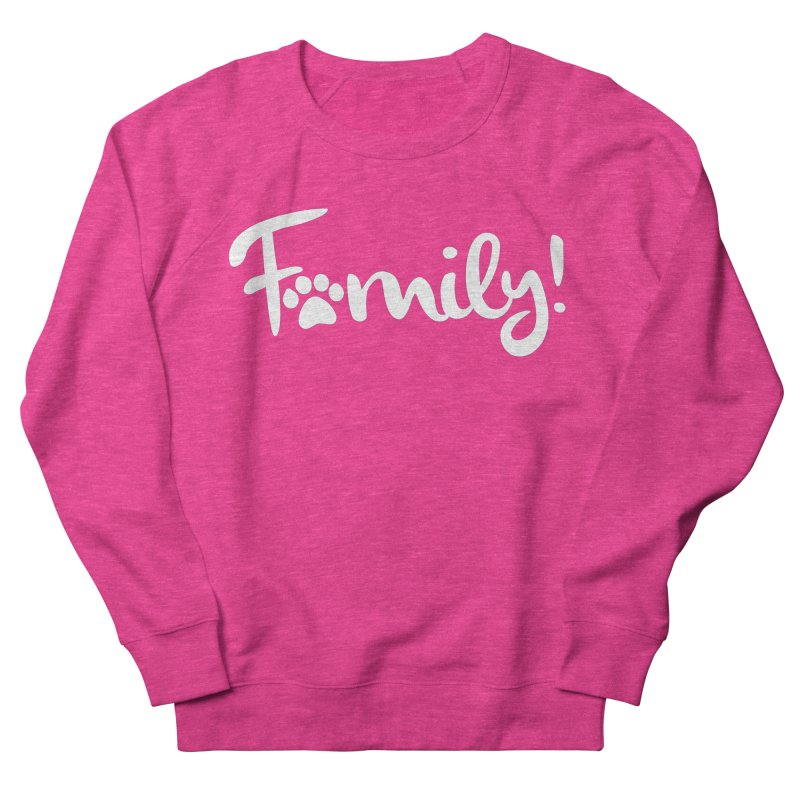 Family! Women's French Terry Sweatshirt by marylandspca's Artist Shop