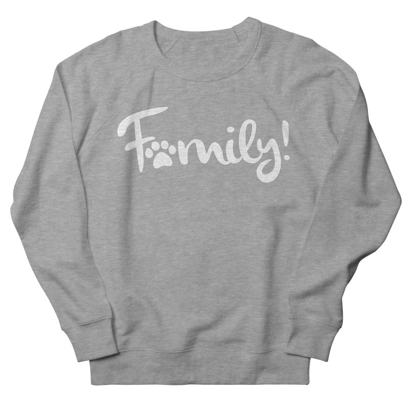 Family! Men's French Terry Sweatshirt by Maryland SPCA's Artist Shop