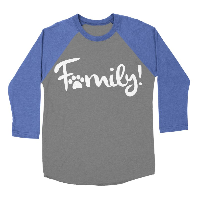 Family! Women's Baseball Triblend Longsleeve T-Shirt by Maryland SPCA's Artist Shop
