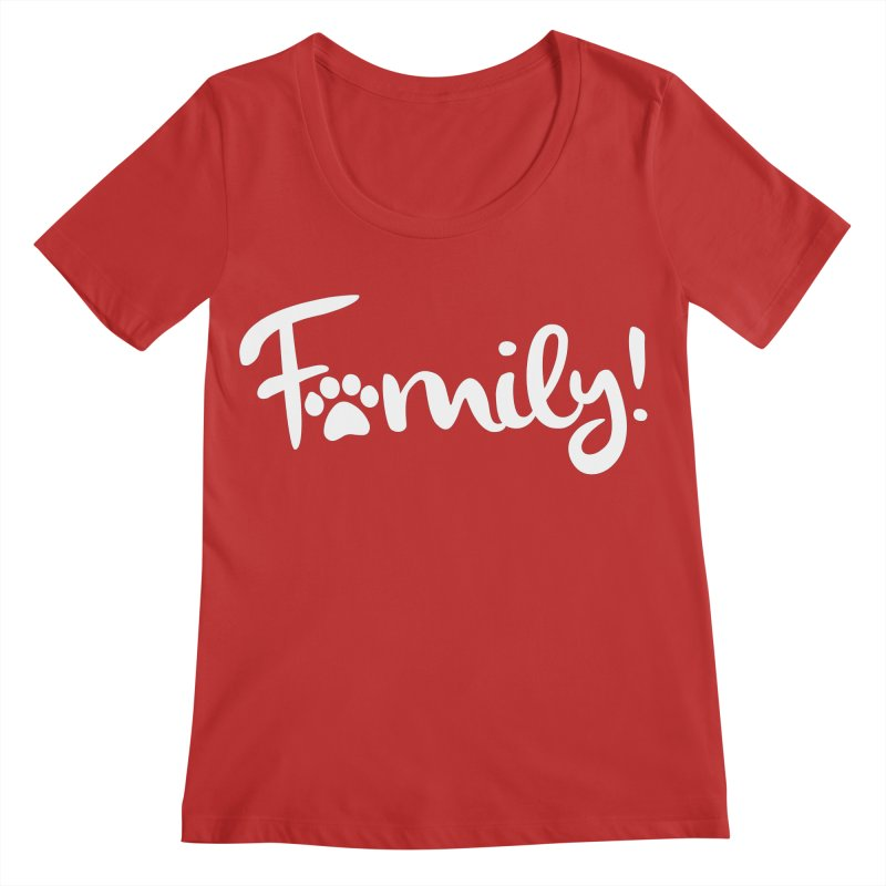 Family! Women's Regular Scoop Neck by Maryland SPCA's Artist Shop