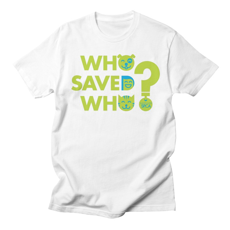 Who Saved Who? – MD SPCA design Men's T-Shirt by Maryland SPCA's Artist Shop