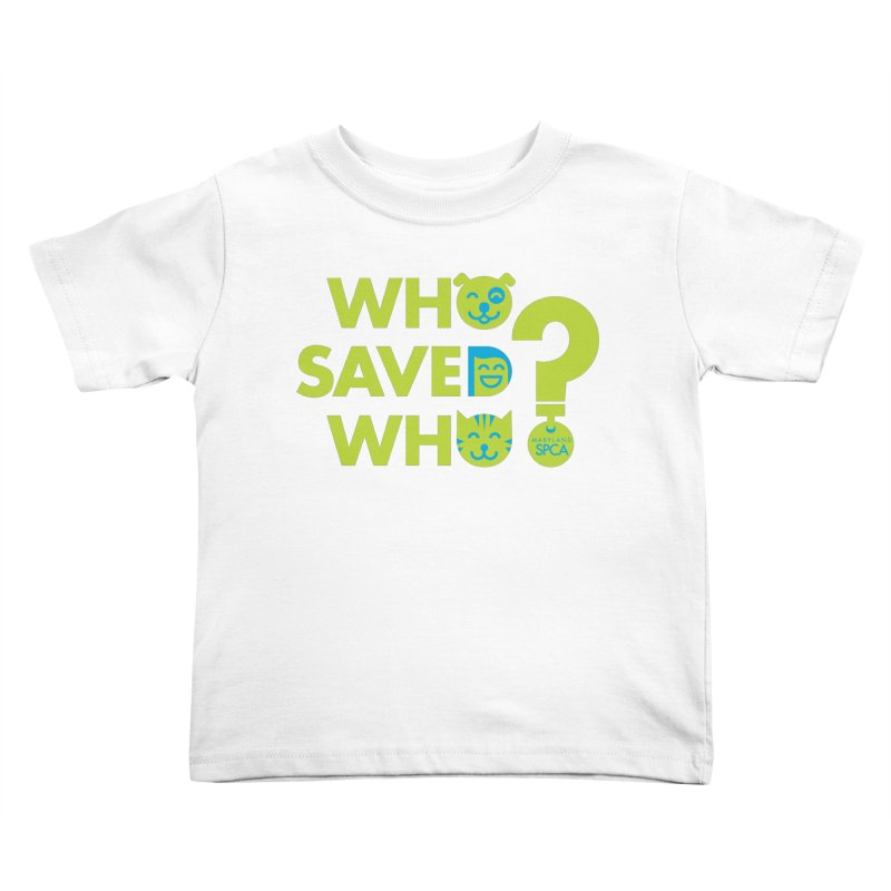 Who Saved Who? – MD SPCA design Kids Toddler T-Shirt by Maryland SPCA's Artist Shop