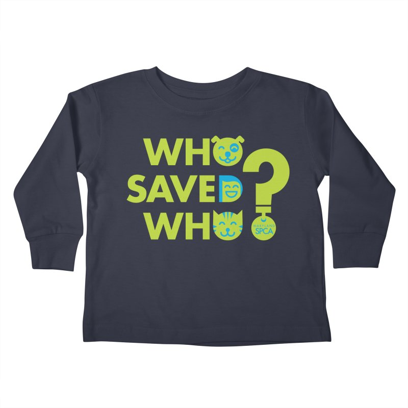 Who Saved Who? – MD SPCA design Kids Toddler Longsleeve T-Shirt by Maryland SPCA's Artist Shop