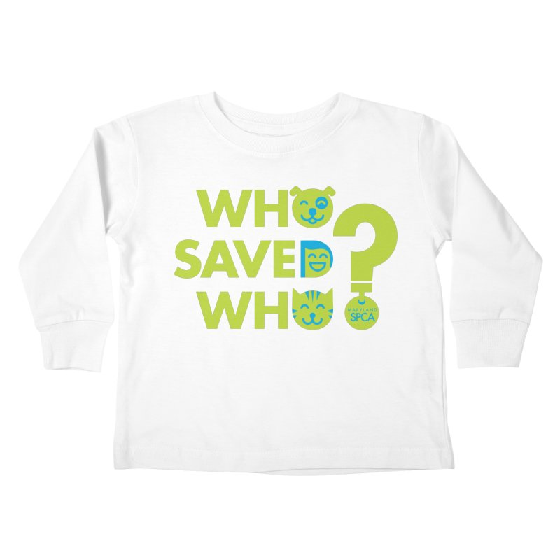 Who Saved Who? – MD SPCA design Kids Toddler Longsleeve T-Shirt by marylandspca's Artist Shop