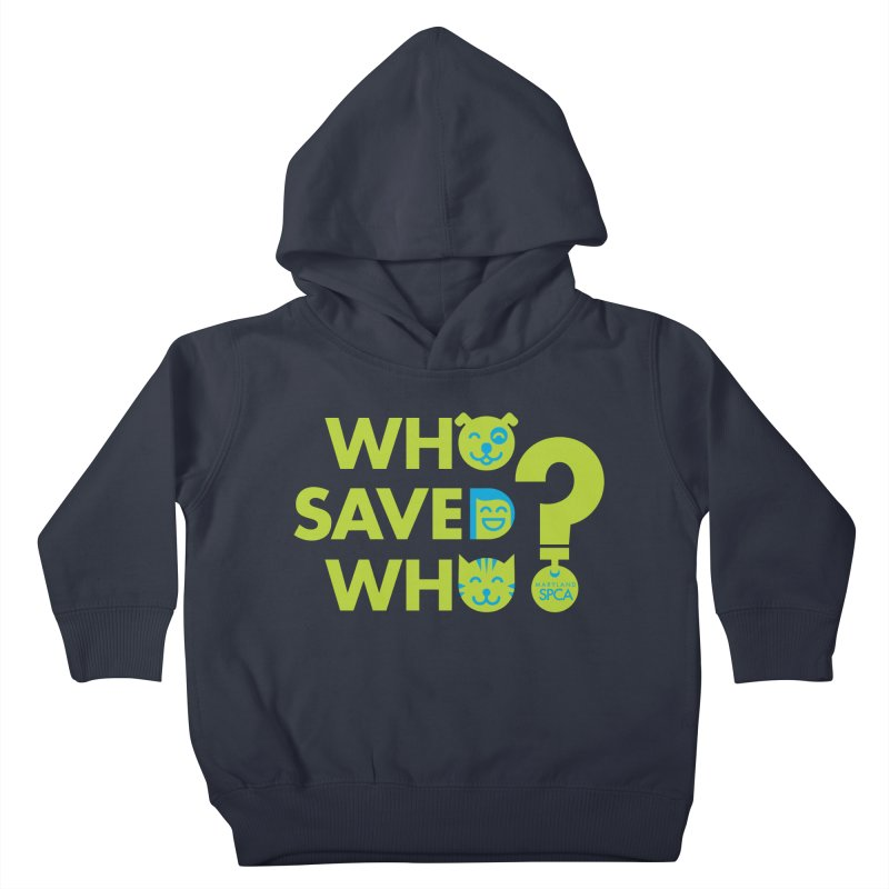 Who Saved Who? – MD SPCA design Kids Toddler Pullover Hoody by Maryland SPCA's Artist Shop
