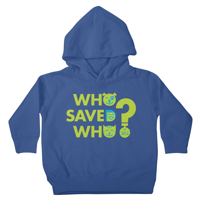 Who Saved Who? – MD SPCA design Kids Toddler Pullover Hoody by marylandspca's Artist Shop