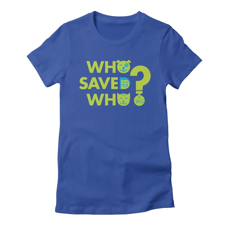 Who Saved Who? – MD SPCA design Women's Fitted T-Shirt by marylandspca's Artist Shop