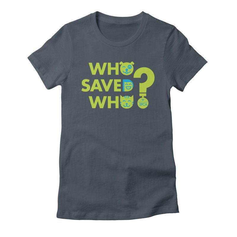 Who Saved Who? – MD SPCA design Women's Fitted T-Shirt by Maryland SPCA's Artist Shop