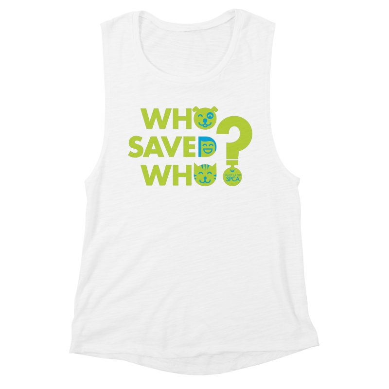 Who Saved Who? – MD SPCA design Women's Muscle Tank by Maryland SPCA's Artist Shop