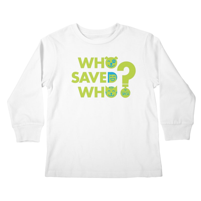 Who Saved Who? – MD SPCA design Kids Longsleeve T-Shirt by Maryland SPCA's Artist Shop