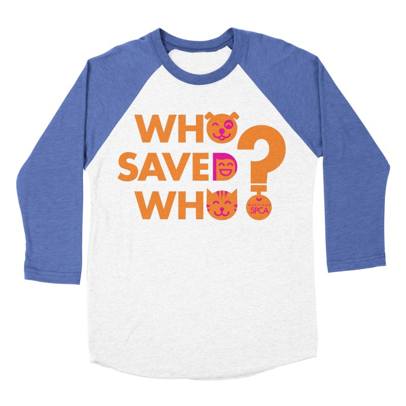 Who Saved Who - Orange/Pink - MD SPCA Design Women's Baseball Triblend Longsleeve T-Shirt by Maryland SPCA's Artist Shop