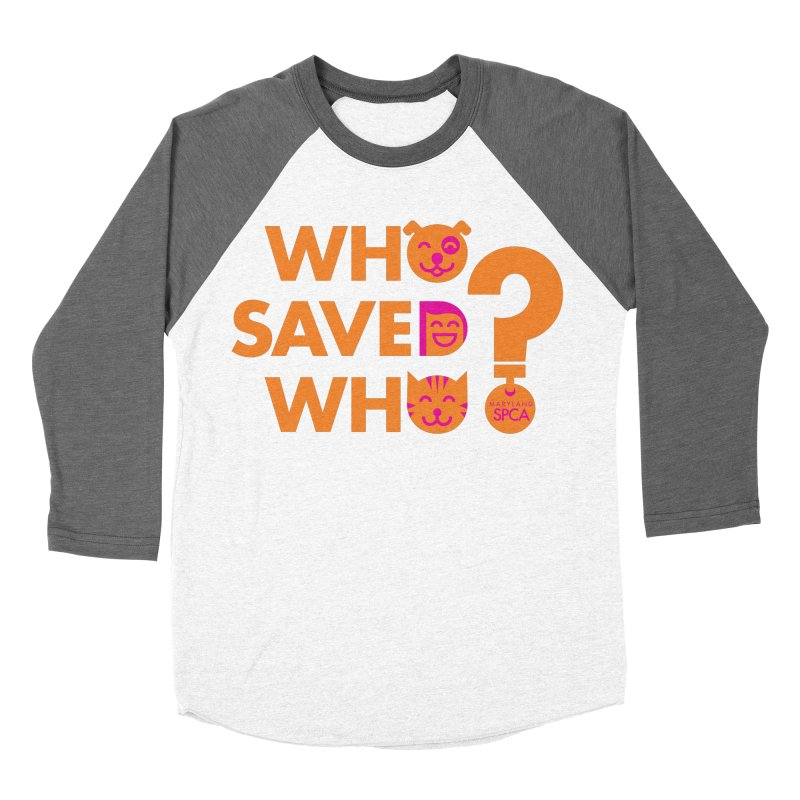 Who Saved Who - Orange/Pink - MD SPCA Design Women's Baseball Triblend Longsleeve T-Shirt by marylandspca's Artist Shop