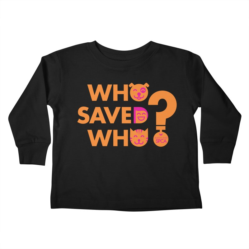 Who Saved Who - Orange/Pink - MD SPCA Design Kids Toddler Longsleeve T-Shirt by Maryland SPCA's Artist Shop