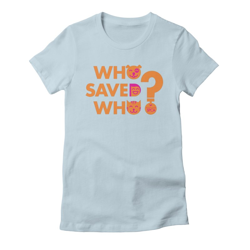 Who Saved Who - Orange/Pink - MD SPCA Design Women's Fitted T-Shirt by marylandspca's Artist Shop