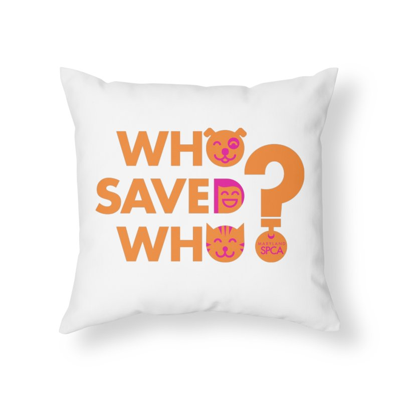 Who Saved Who - Orange/Pink - MD SPCA Design Home Throw Pillow by Maryland SPCA's Artist Shop