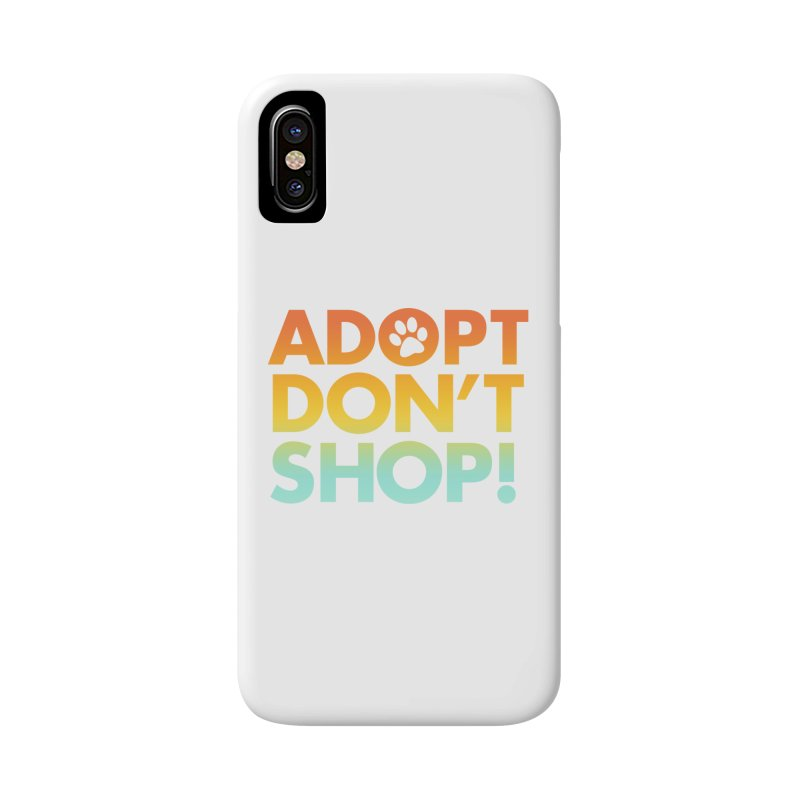 Adopt Don't Shop Accessories Phone Case by marylandspca's Artist Shop