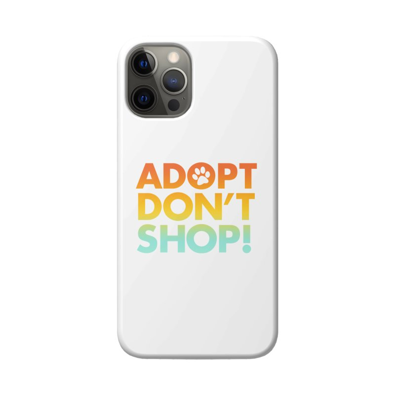 Adopt Don't Shop Accessories Phone Case by Maryland SPCA's Artist Shop