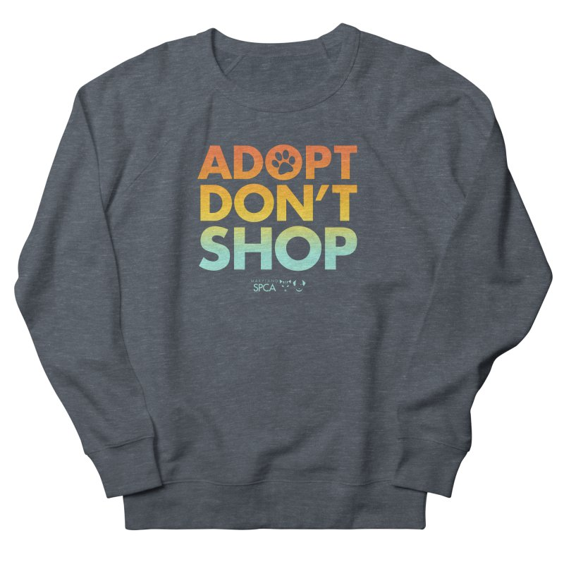 Adopt Don't Shop Women's French Terry Sweatshirt by marylandspca's Artist Shop