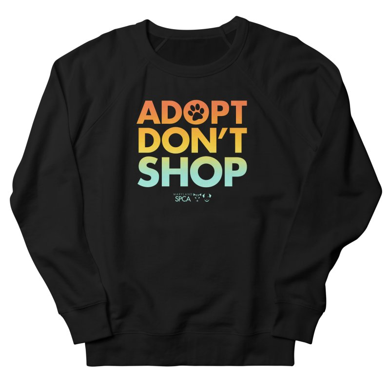 Adopt Don't Shop Women's French Terry Sweatshirt by Maryland SPCA's Artist Shop